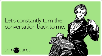 Constantly turn conversation cry for help ecard someecards