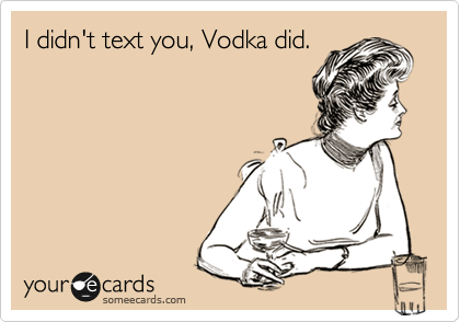 I didn t text you vodka did